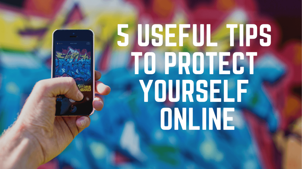 5 Useful Tips to Protect Yourself Online