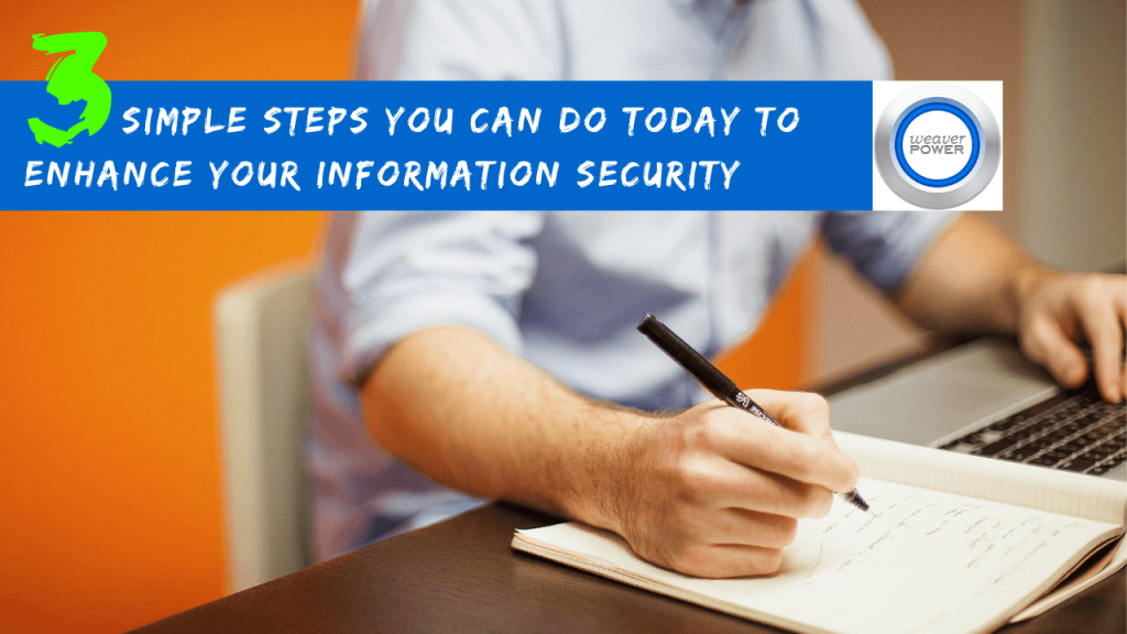Three Simple Steps You Can Do Today to Enhance Your Information Security